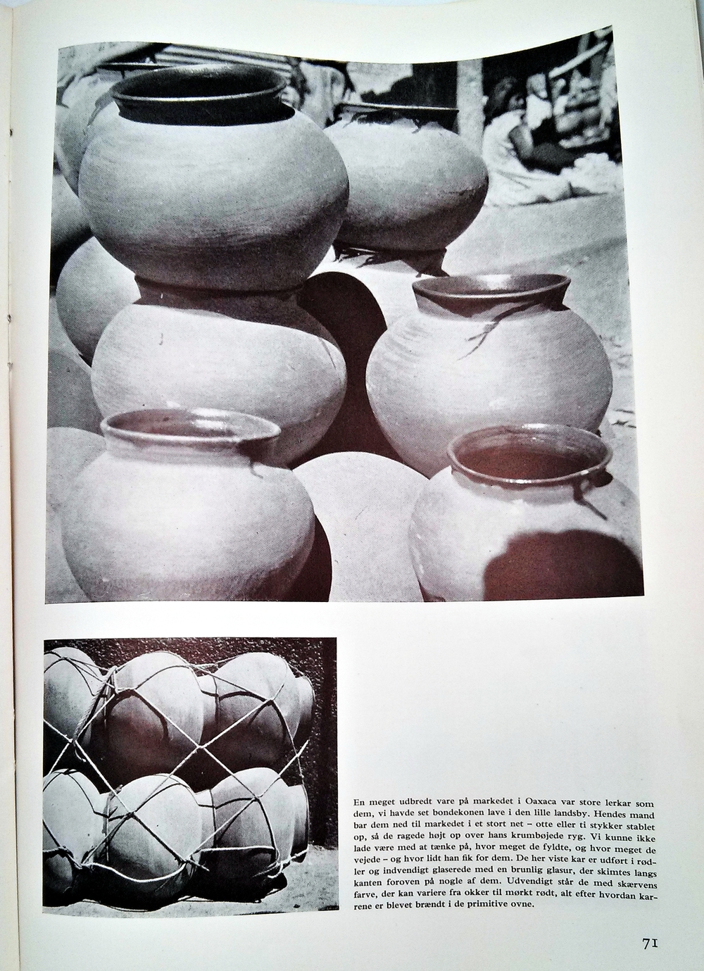 The clay pots shown were also a common site for Nanna and Jorgen. They would often cary multiple pieces on their back to market where they were sold. Often they were made of red clay and glazed brown inside, and the exteriors varied depending on the ovens.