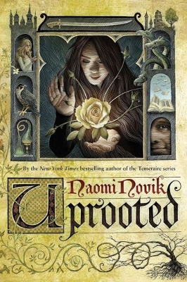 Uprooted - by Naomi Novik  (2015)