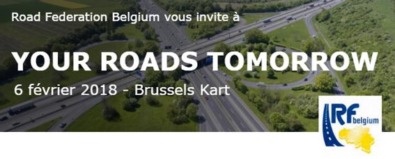 """Le 6 février prochain Road Federation Belgium organisera une après-midi consacrée à route et à la mobilité. Cette manifestation fera le point entre autres sur les «Missing Links » (les chaînons manquants) un sujet cher à IRF Belgium, qui sera présenté par Yves Decoene. Les conférences bilingues débuteront à 14 heures et se termineront vers 17 heures par une réception offerte par Road Federation Belgium. Pas moins de 7 exposés seront traités. À savoir : """"Missings links to   vital   links"""" - résultats d'une enquête de satisfactio  n par Luc Rens, Ingenieur Conseil Infrastructure chez Febelcem. Ensuite ce sera au tour d'Etienne Willame, Directeur général, SPW DG01 de présenter le programme d'investissements à moyen terme en Wallonie. Tom Roelants, Administrateur-général, Agentschap Wegen en Verkeer arbodera également du même sujet mais vu du côté de la Flandre. Suivra un exposé sur les     investissements européens en voiries et le rôle de l'European Road Federation, par Christophe Nicodème, Directeur général de l'European Union Road Federation qui dévoilera les dernières statistiques disponibles de 2017. Relevons encore un exposé sur   le réaménagement du Ring de Bruxelles par Alain Cox, Chef de projet, De Werkvennootschap. Quant à Xavier Tackoen, Adminstrateur délégué, Espaces-Mobilités, son exposé sera axé sur la mobilité au coeur d'un écosystème en mutation. Enfin, le ministre fédéral de la Mobilité , François Bellot traitera de la mobilité , un défi sociétal.   Jo Vanmechelen, Président de Road Federation Belgium   aura pour tâche de conclure cette séance d'exposés.     Info:     roadfederationbelgium@outlook.be           Asphalt & Bitumen Day"""