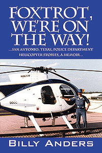 Author Billy Anders is pictured here with San Antonio Police Department's Vietnam Era Hughes 500C turbine helicopter.