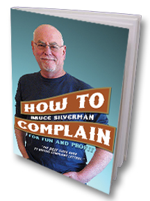 Shameless promotion to follow... I apologize for my lack of posts. Life has been packed with lots of business travel, weddings and well...publishing a book. It's called How To Complain For Fun and Profit and it teaches people how to write complaint letters that get results. You might not need it now, but if you have a bad customer service experience with an airline/hotel/restaurant/retailer, and you're going to complain; then you want this book on your site. It's written by Bruce Silverman, a famous advertising copywriter, who came up with the