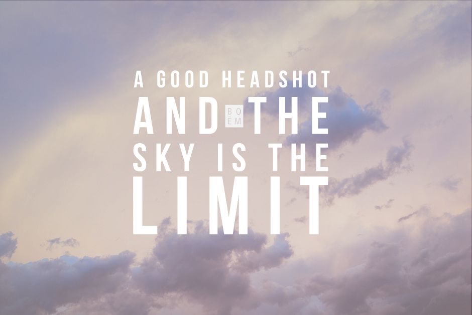 A good headshot and the sky is the limit.