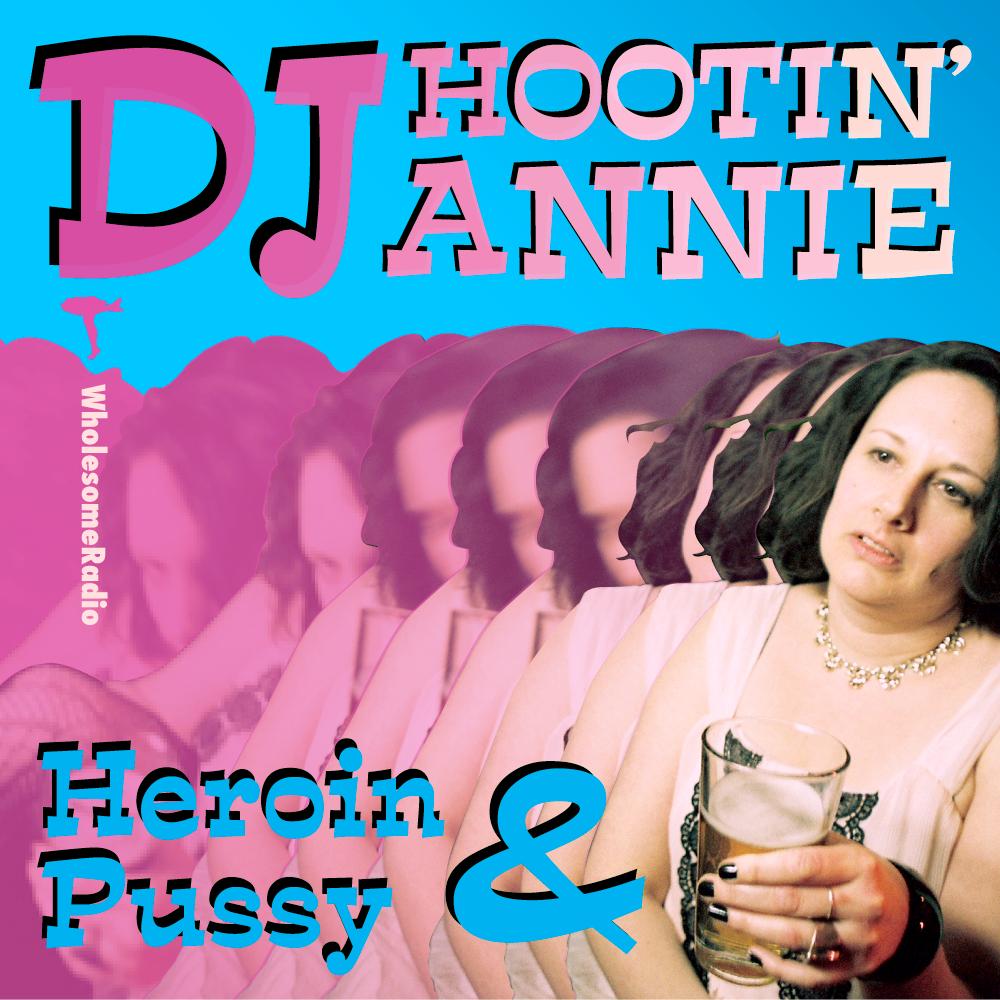 DJ Hootin' Annie - Heroin & Pussy