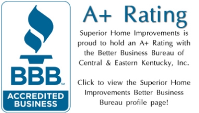 Superior Home Improvements in Winchester, Kentucky is proud to hold an A+ Rating with the Better Business Bureau of Central and Eastern Kentucky, Inc. Click here to view the Superior Home Improvements Better Business Bureau profile page!