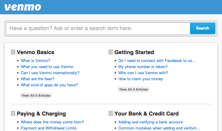 Venmo Winter Updates: New Help Center, Faster Withdrawals   Say Hello to help.venmo.com   You have questions, we have answers. We just built a brand new  Help Center .  It's got answers to frequently asked questions, tips, notes on security, and all sorts of other great information. If you can't find what you're looking for, use the help center to ask us directly.   Faster Withdrawals   We're very happy to announce that after months of working with our banking partners, we've cut withdrawal times in half. Withdrawing money to your bank account now takes only 1-3 business days (a big improvement over the previous 4-6 business day turn around). Speeding up this process was the most common request we heard from all of you, so we're very excited to be able to improve your experience with the faster cash outs!    Setup your bank account  right now to take advantage of faster withdrawal times.