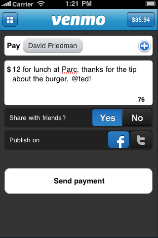 Include More Friends in Your Payments Just by @Mentioning Them     We've seen a lot of people publishing social payments through the Venmo    iPhone    and    Android    apps to tell their friends when they are doing fun things like going to restaurants, playing team sports, or going on ski trips.        Sometimes, in addition to publishing the payment to all of your Venmo friends, it's nice to more directly include some friends. We've seen some users CC-ing friends just like they would @mention them on Twitter or tag them in a Facebook post. To make sure none of your friends miss a payment that you tag them in, we'll notify anyone whose Venmo username is included with an @metion in your payment note.      So now you can pay Dave for lunch and thank Ted for a good recommendation with a just one Venmo!