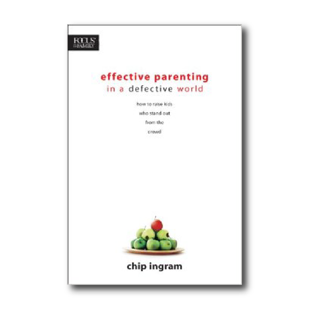 Effective Parenting in a Defective World   By Chip Ingram