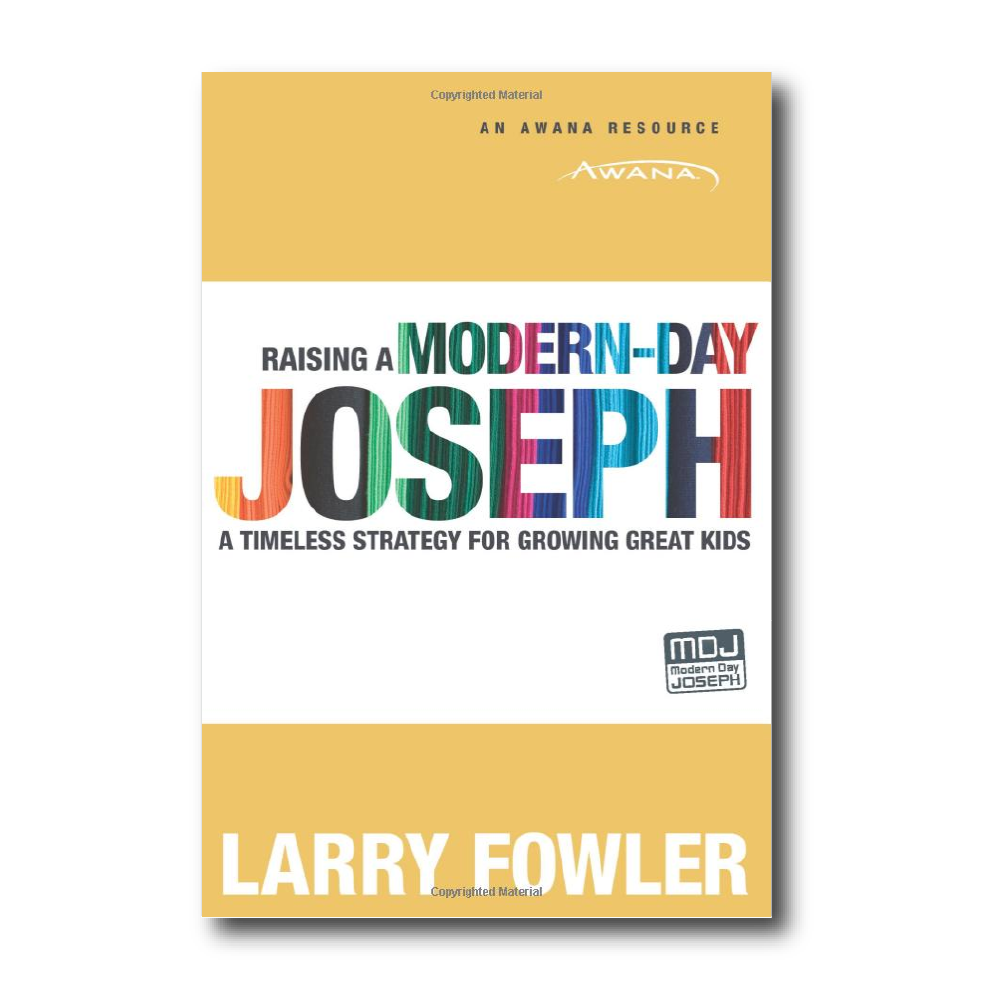 Raising A Modern-Day Joseph:  A Timeless Strategy for Growing Great Kids    by Larry Fowler