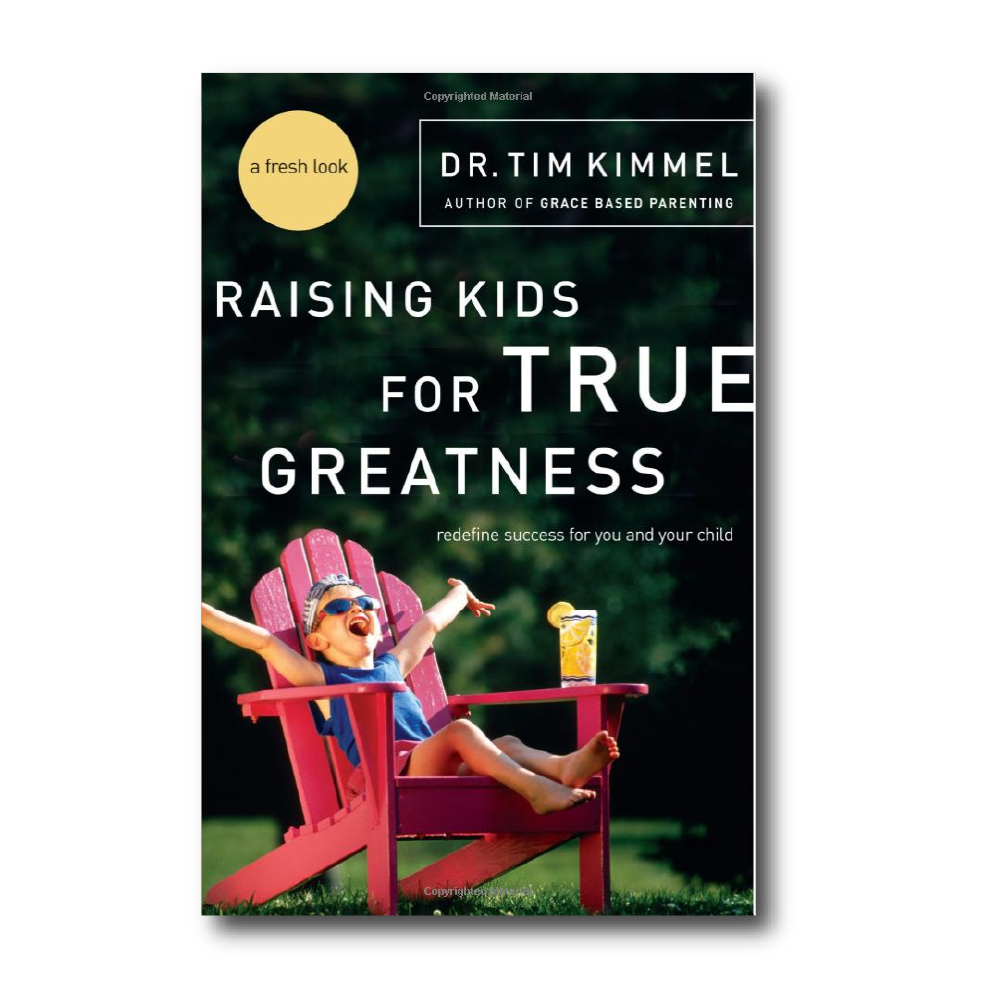 Raising Kids for True Greatness   by Dr. Tim Kimmel