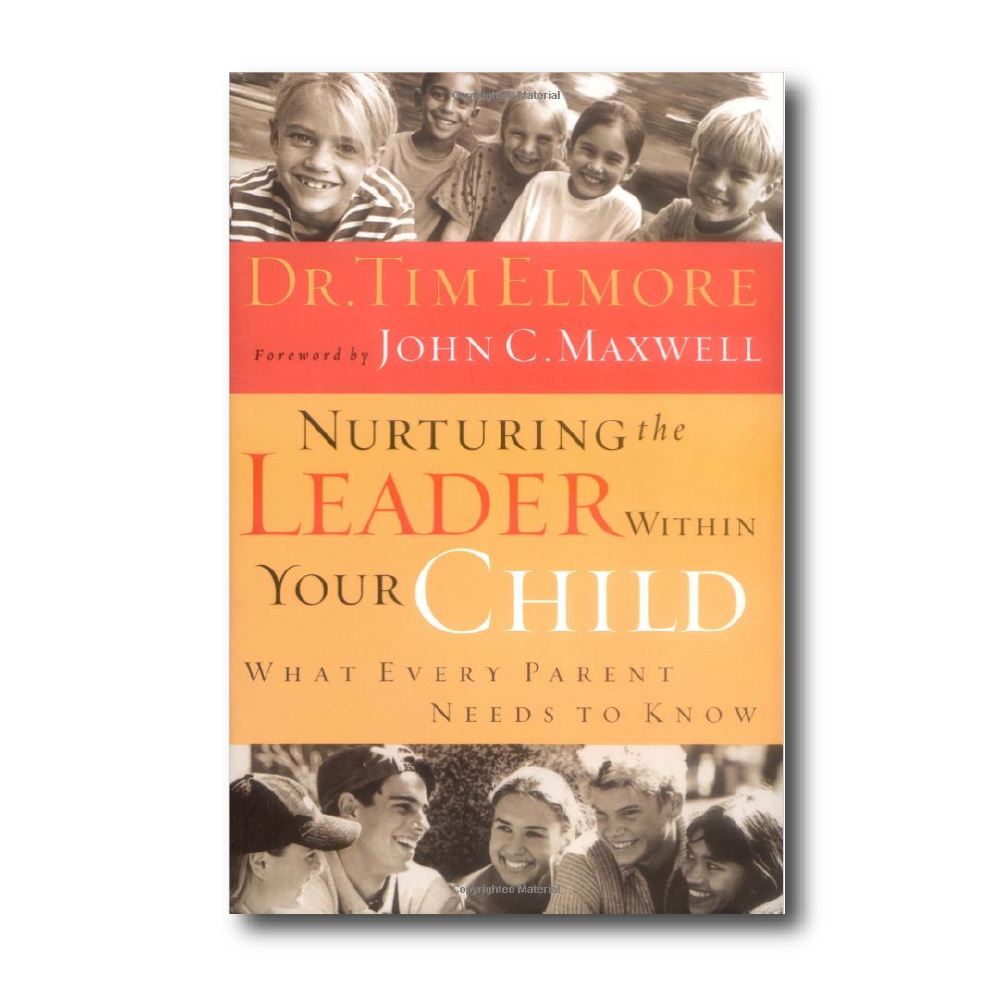 Nurturing the Leader Within Your Child: What Every Parent Needs to Know     by Dr. Tim Elmore