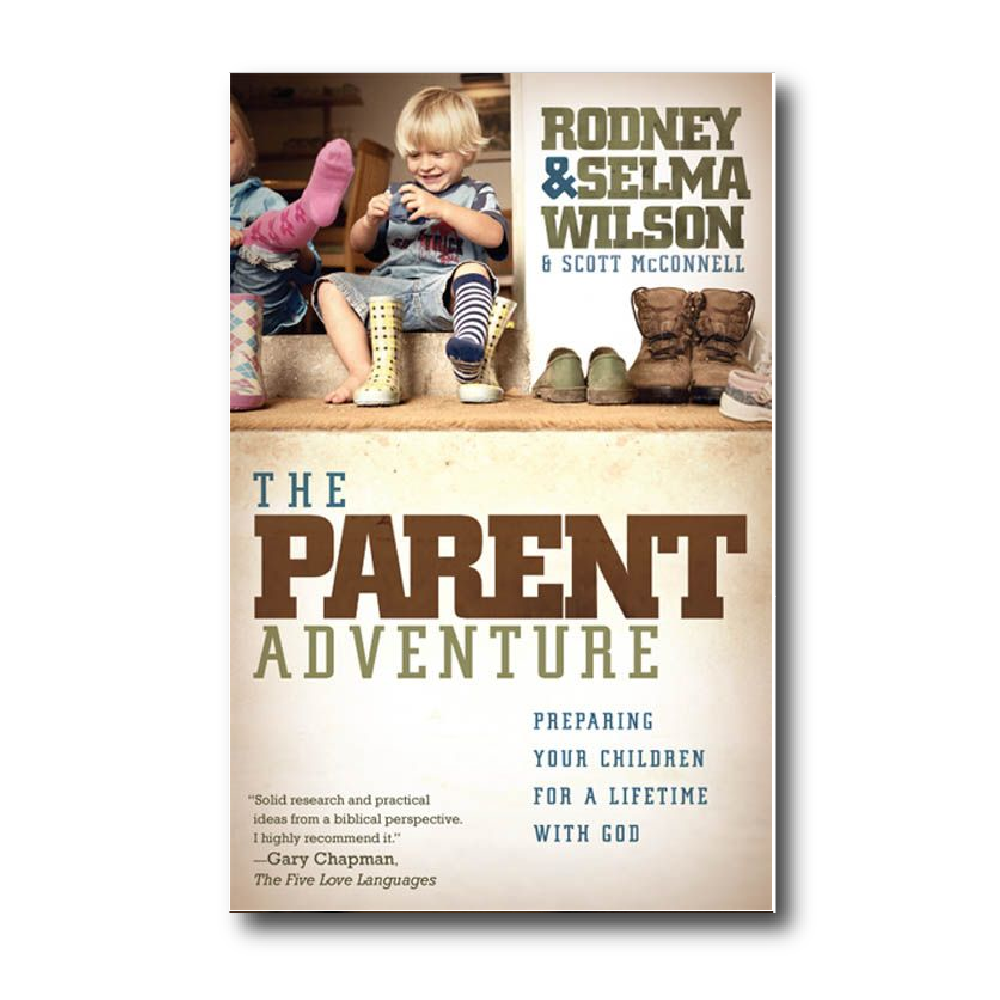 The Parent Adventure:  Preparing Your Children for a Lifetime with God    by Selma Wilson & Rodney Wilson & Scott McConnell