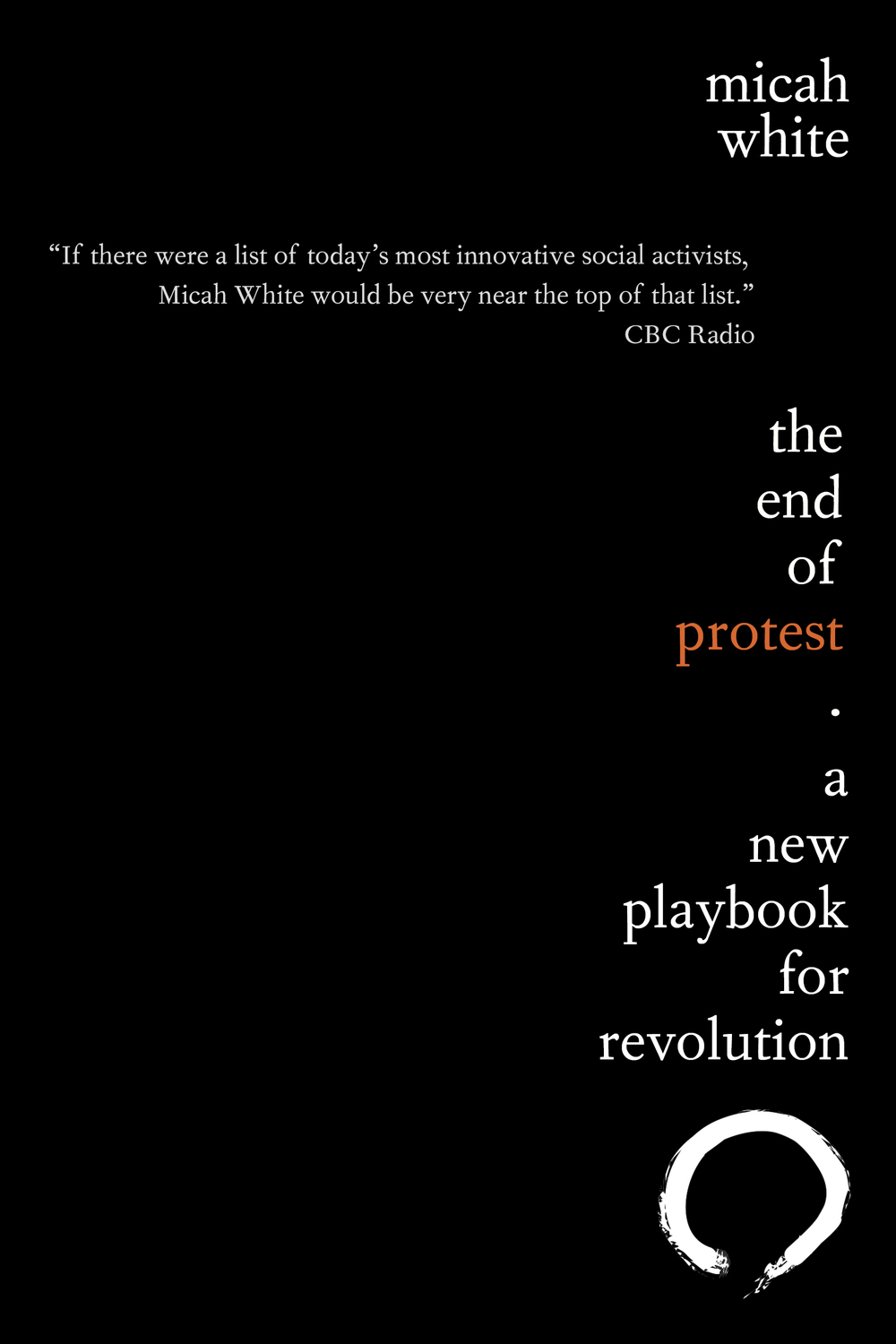 THE END OF PROTEST: A NEW PLAYBOOK FOR REVOLUTION by Micah White will be published on March 15, 2016 by Penguin Random House of Canada under the Knopf Canada imprint.
