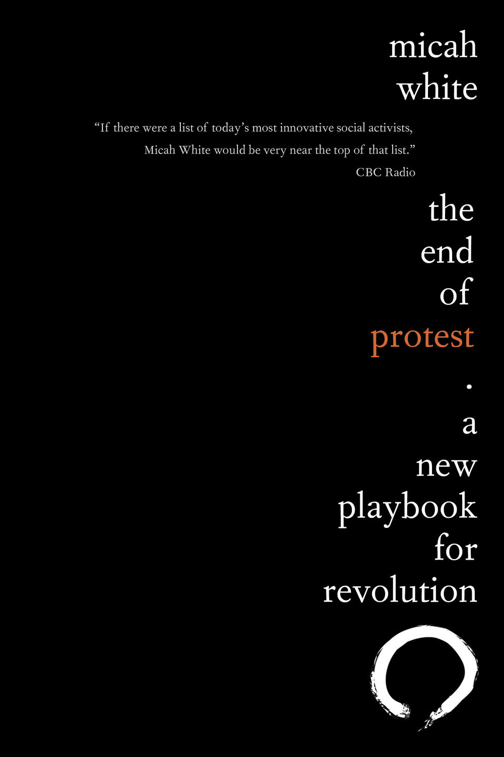 THE END OF PROTEST: A NEW PLAYBOOK FOR REVOLUTION by Micah White will be published on March 15, 2016 by Penguin Random House of Canada under the Knopf Canada imprint. This is a preview of the cover.