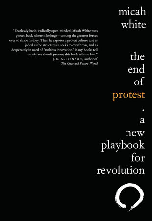 Micah White's first book,  THE END OF PROTEST , will be published by Penguin Random House of Canada in Spring 2016.
