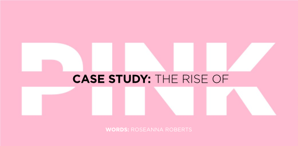 Case Study  The Rise of Pink — ROSEANNA ROBERTS ce8bda712