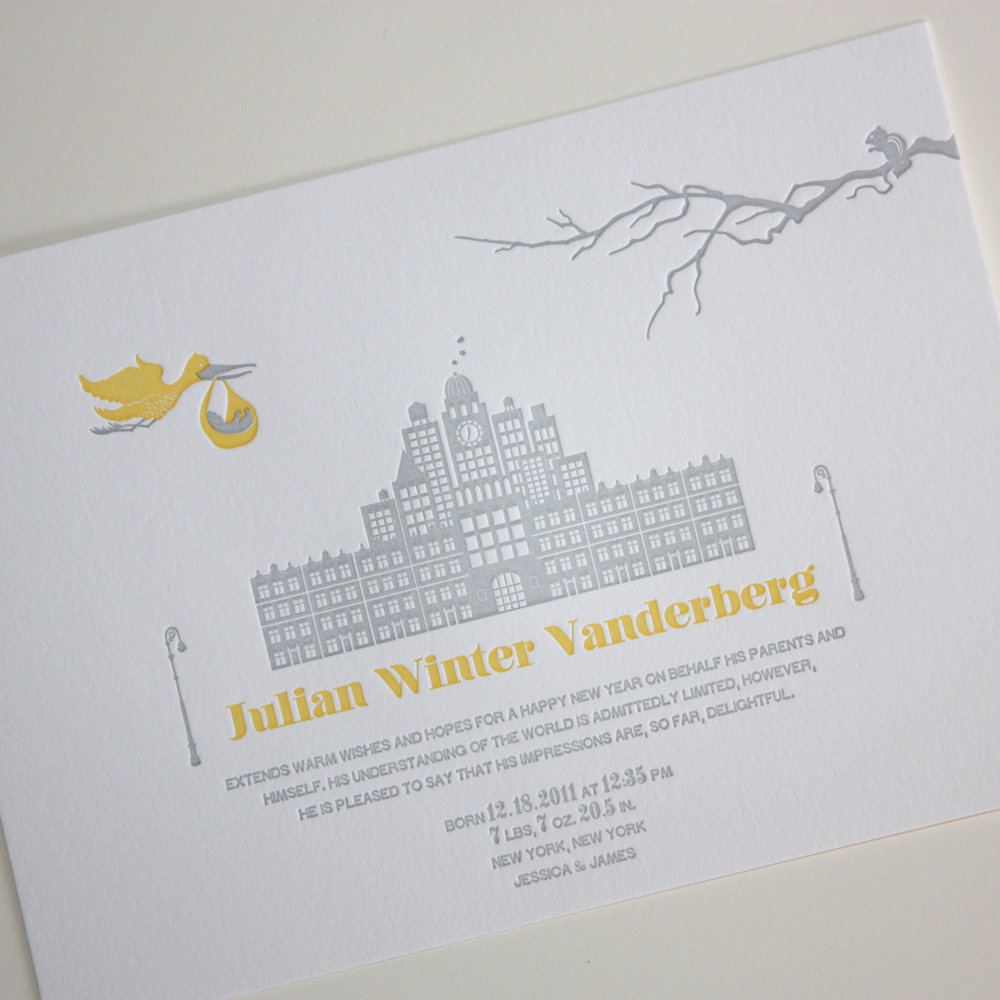 Julian Winter Vanderberg A great name for a great little fellow! This is my most recent Letterpress Birth Announcement. The Design involves a Stork flying over Brooklyn, carrying Baby Jules over (what used to be the tallest Landmark in Brooklyn) the Williamsburg Clock Tower - notice the clock is set to his arrival time! Printed in Squash and Pewter on Cranes Lettra Bright White, cotton stock. Congratulations to the proud parents Jessica and James! xo