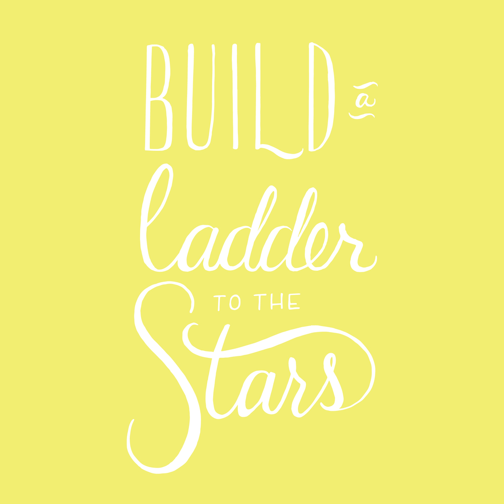 Build A Ladder To The Stars - andreacrofts.com.jpg