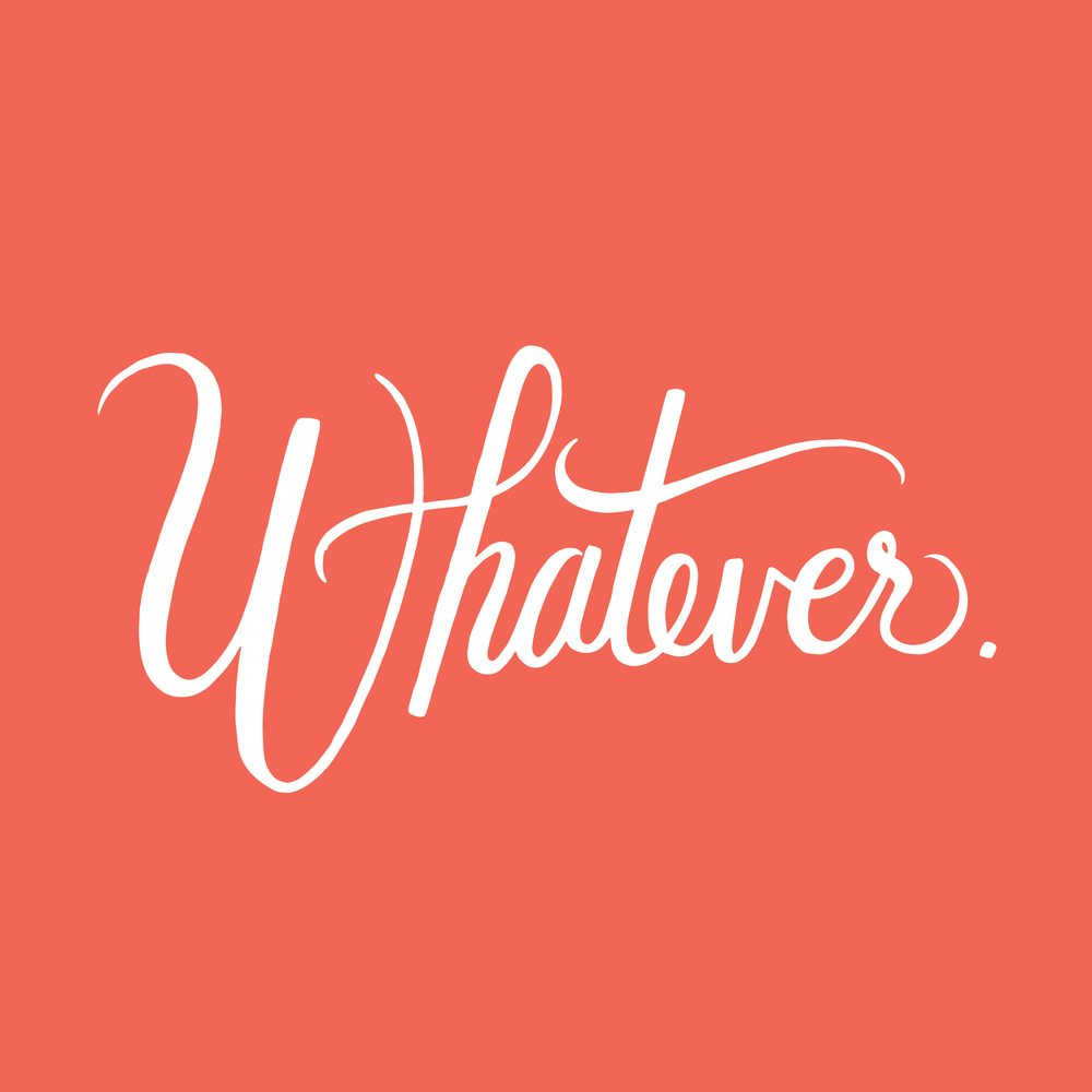 Whatever - andreacrofts.com.jpg