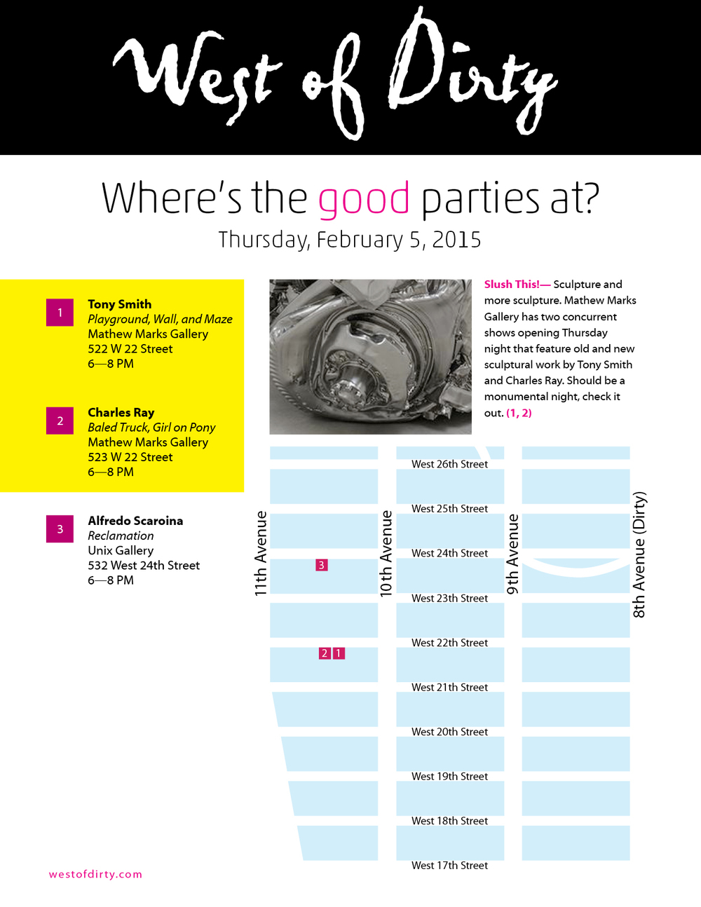 Thursday Chelsea NYC Gallery Map (2-5-15) Slush This!— Sculpture and more sculpture. Mathew Marks Gallery has two concurrent shows opening Thursday night that feature old and new sculptural work by Tony Smith and Charles Ray. Should be a monumental night, check it out.