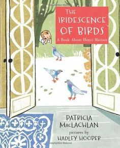 iridescence birds matisse maclachlan new biographies kids book long enough