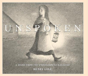 unspoken underground railroad everyday civil rights heroes kids book long enough