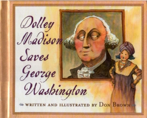 dolley madison saves george washington presidents day kids book long enough