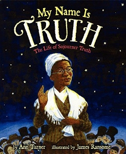 my name is truth the life of sojourner truth african-american black history month kids new 2015 chapter picture books a book long enough