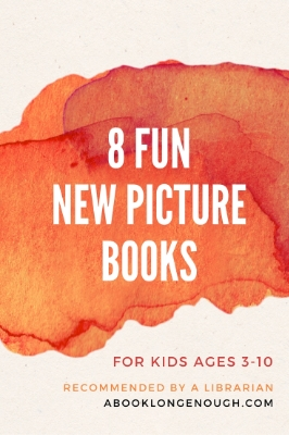 8 fun new picture books a book long enough