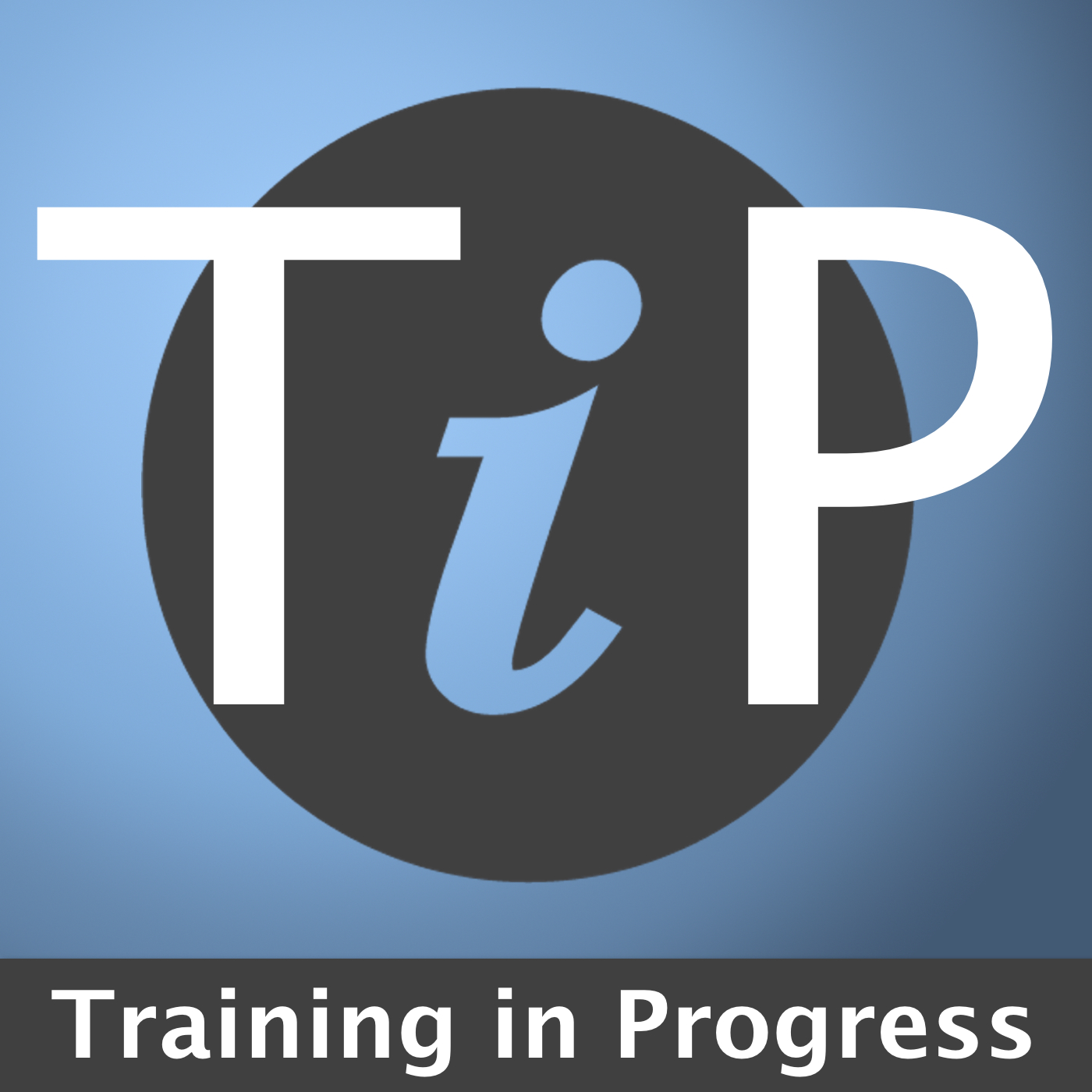 TIP - Training in Progress