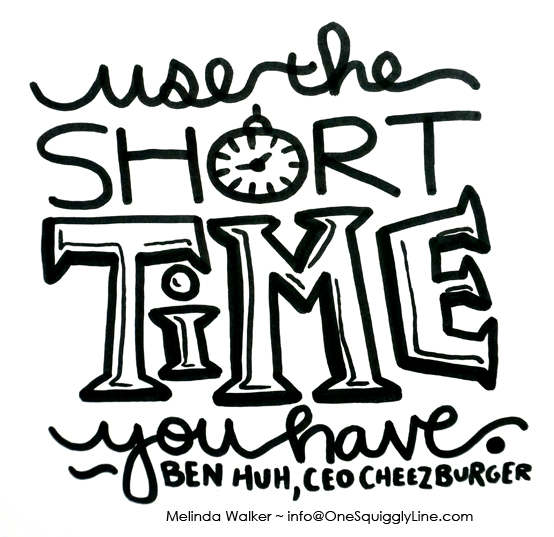 Use the Short Time You Have - Ben Huh Quote