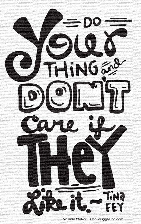 Quote_DoYourThing_TinaFey_MelindaWalker_OneSquigglyLine
