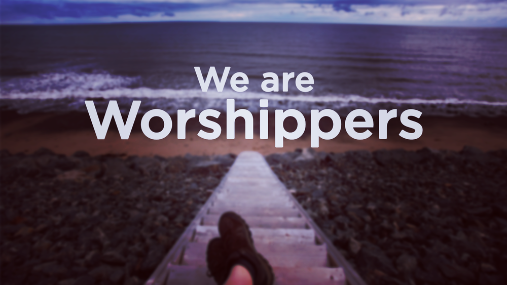 WE ARE WORSHIPPERS.png