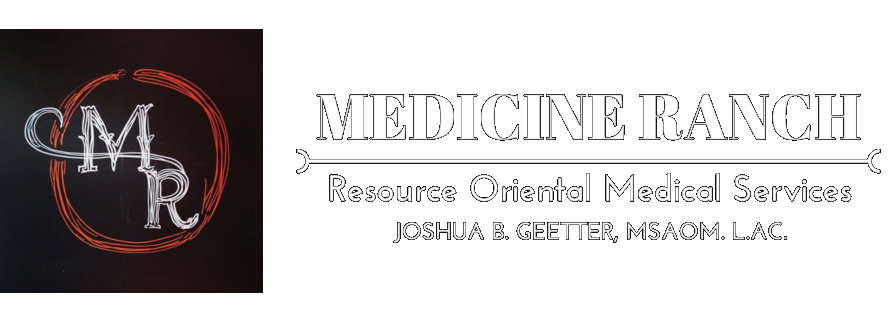 MEDICINE RANCH | Resource Oriental Medical Services | Joshua B. Geetter, MSAOM. L.Ac.
