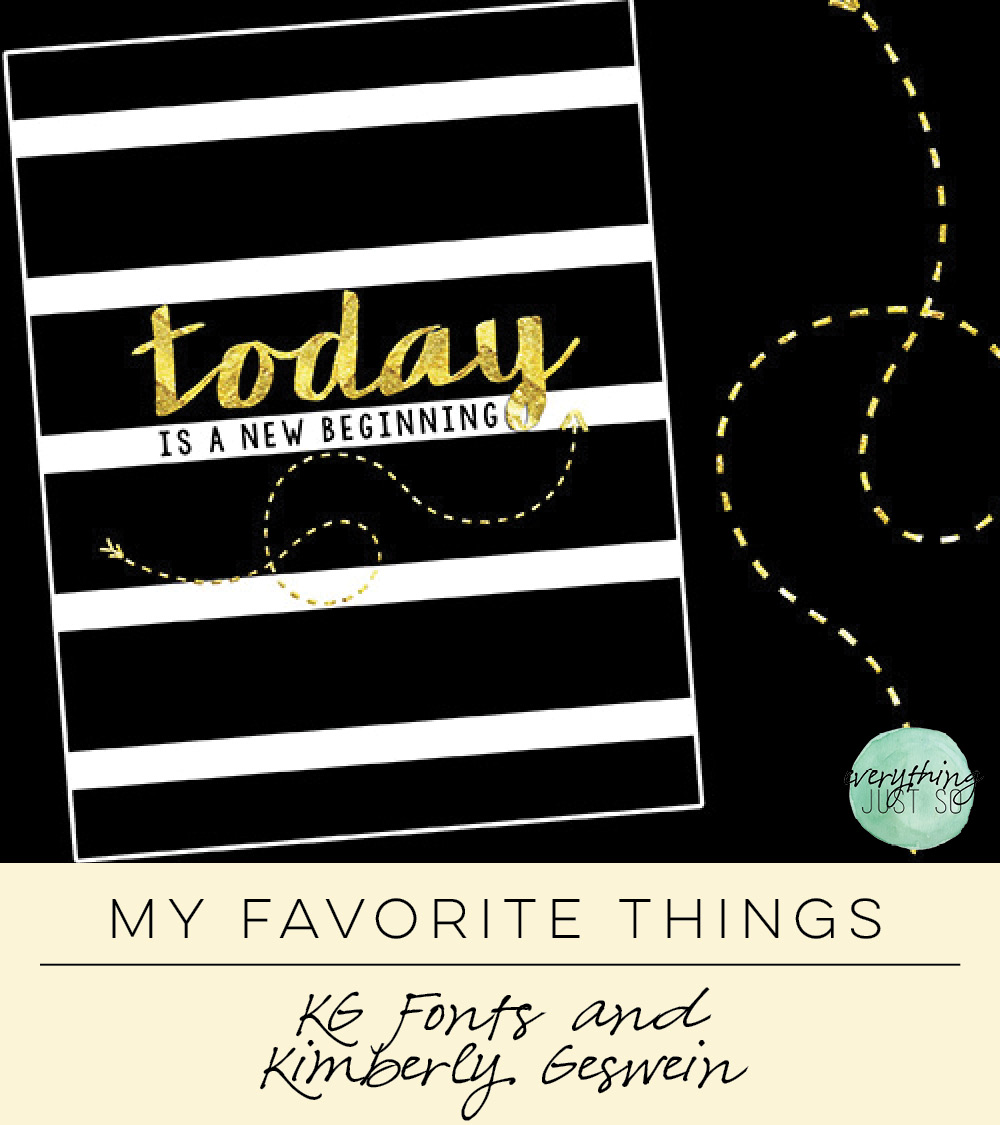 My Favorite Things. KG Fonts and Kimberly Geswein | everythingjustso.org | Second post in My Favorite Things Series. Learn about KG Fonts Kimberly Geswein and her resources for TPT Sellers.jpg