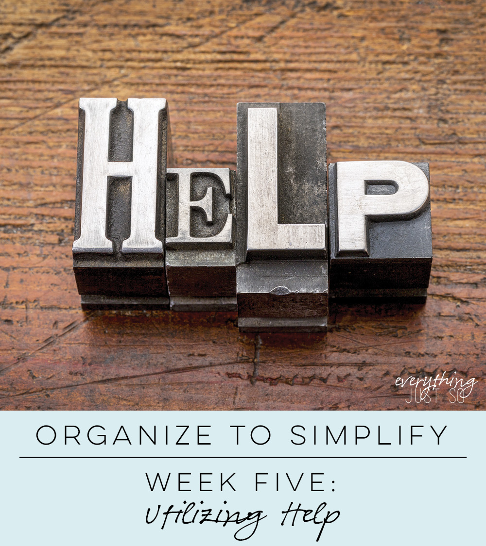 Organize to Simplify: Utilizing Help | everythingjustso.org | This week's focus is on utilizing help to streamline processes and simplify your workload. Included are three simple, but often under utilized sources of help to lighten your teaching workload.