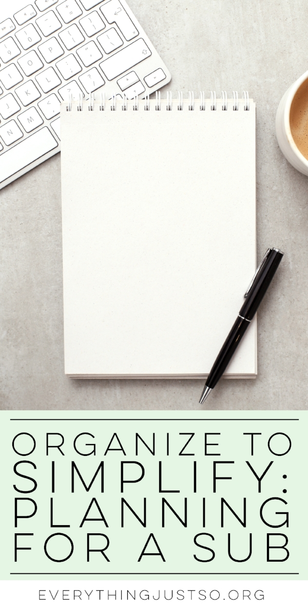 Organize to Simplify: 3 Ways to Simplify Sub Planning | everythingjustso.org | Take the pain out of planning for a substitute with these three easy steps.