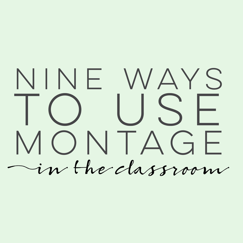 Nine Ways to Use Montage in the Classroom | everythingjustso.org