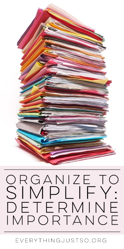 Organize to Simplify: Determining Importance | everythingjustso.org | Join me for a blog series on organization. Each week I'll feature a different topic on how organization can simplify your work life and help bring you balance. Plus, I'll provide free resources to help you along the way!