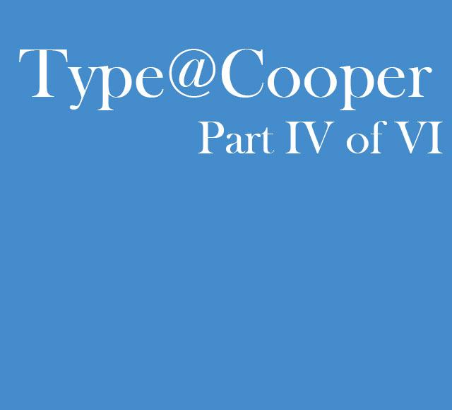 Type@Cooper Part 4