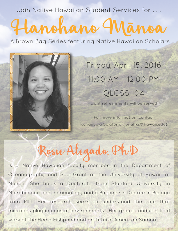 April 15, 2016: Rosie was invited to share her experiences in academia at the Native Hawaiian Student Services Center.