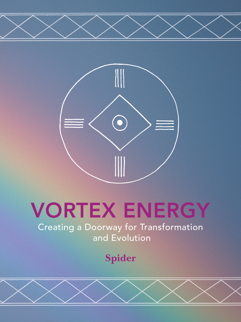 Vortex Energy Creating A Doorway For transformation And Evolution by Spider, published by Balboa press 2015