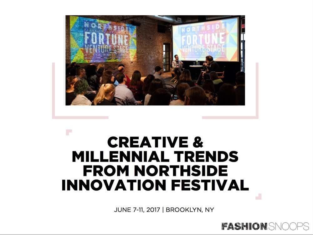 Creative & Millennial Trends Report by Fashion Snoops from Northside Innovation Festival, Brooklyn, NY. June 7-11, 2017