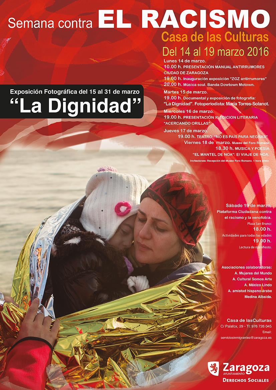 Cartel de la proyección y exposición del trabajo documental LA DIGNIDAD en La Casa de las Culturas de Zaragoza durante la Semana contra el Racismo. Marzo 2106.