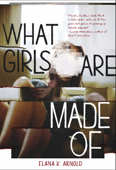 What Girls Are Made Of - FORTHCOMING. April 1, 2017. When Nina Faye was fourteen, her mother told her there was no such thing as unconditional love. Nina believed her. Now she'll do anything for the boy she loves, to prove she's worthy of him. But when he breaks up with her, Nina is lost. What is she if not a girlfriend? What is she made of? Broken-hearted, Nina tries to figure out what the conditions of love are.