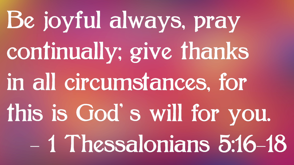 1 Thessalonians 5 16-18.png
