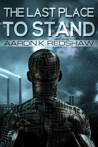 Aaron K Redshaw's premade science fiction book cover for The Last Place to Stand. His novel is available for both Kindle and Nook and in Createspace print.