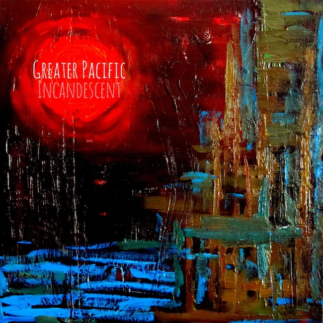 """Incandescent"" - Greater Pacific Click to Purchase Download at Bandcamp ~~~~~~"