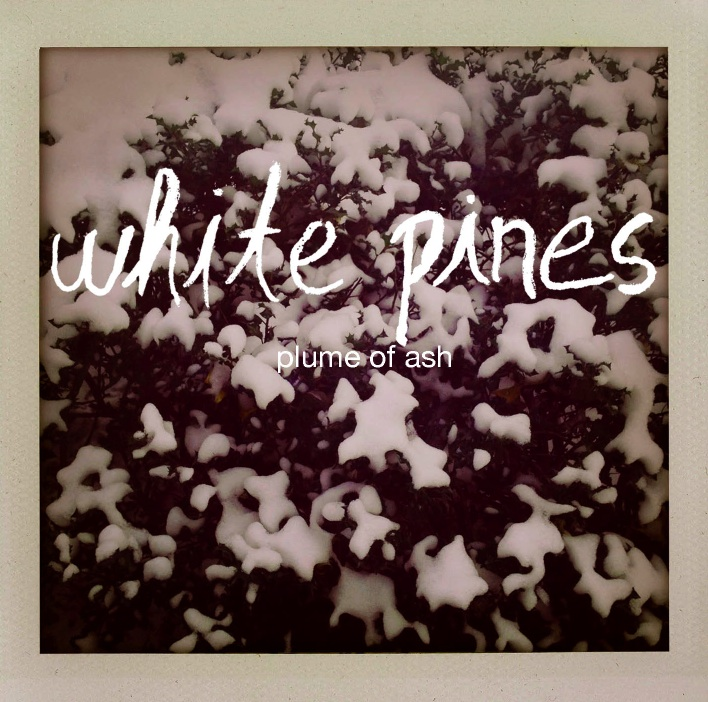 """Plume of Ash"" EP - White Pines Click to Purchase Download at Bandcamp ~~~~~~ ITUNES AMAZON"