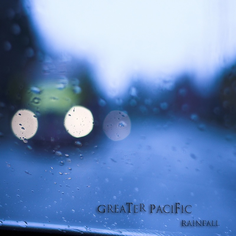 """Rainfall"" EP - Greater Pacific Click to Purchase Download at Bandcamp ~~~~~~ ITUNES AMAZON"