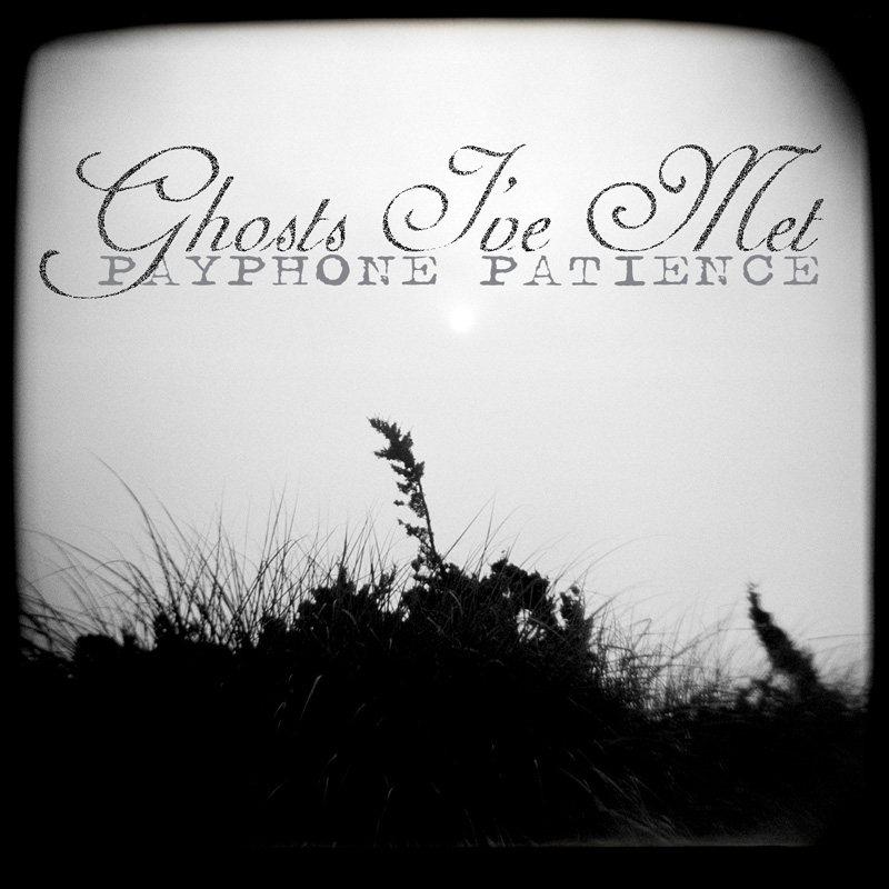 """Payphone Patience"" - Ghosts I've Met Click to Purchase Download at Bandcamp ~~~~~~ ITUNES AMAZON"